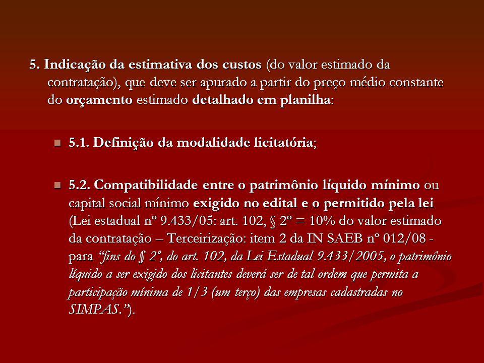 5. Indicação da estimativa dos custos (do valor estimado da contratação), que deve ser apurado a partir do preço médio constante do orçamento estimado detalhado em planilha:
