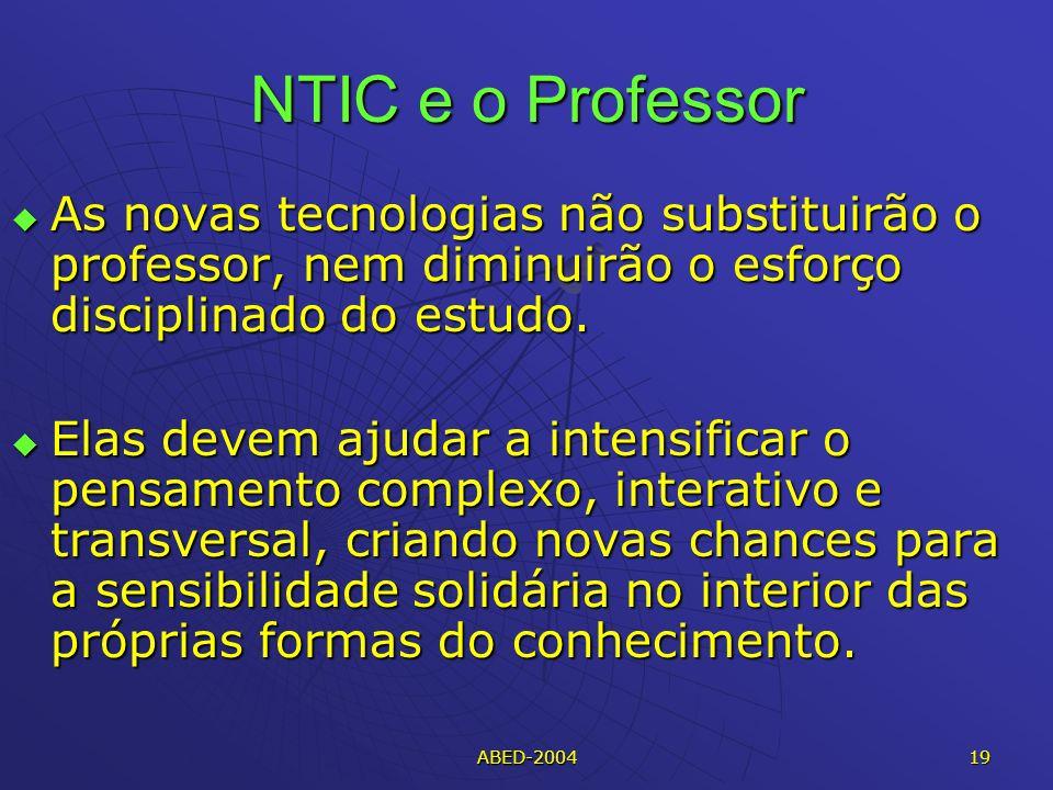NTIC e o Professor As novas tecnologias não substituirão o professor, nem diminuirão o esforço disciplinado do estudo.