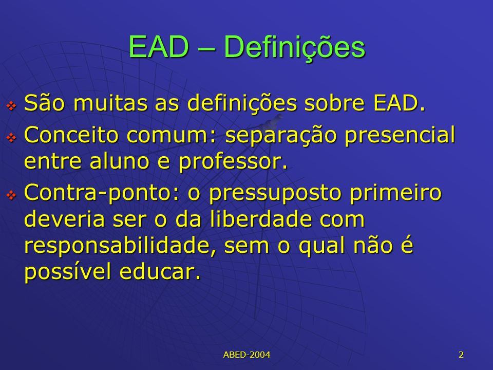 EAD – Definições São muitas as definições sobre EAD.