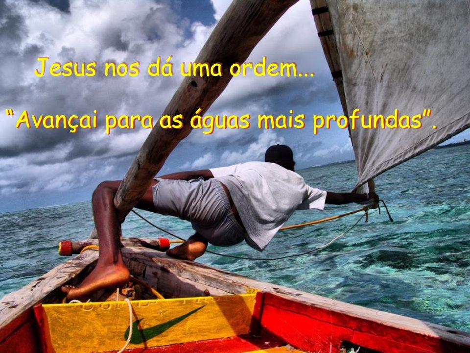 Jesus nos dá uma ordem... Avançai para as águas mais profundas .