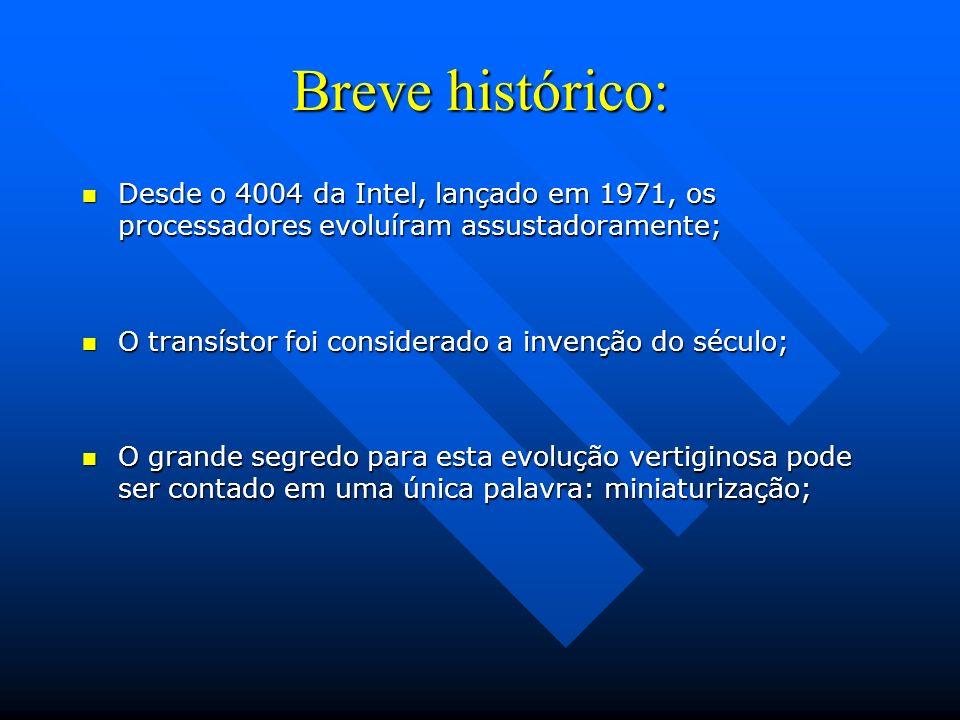 Breve histórico: Desde o 4004 da Intel, lançado em 1971, os processadores evoluíram assustadoramente;