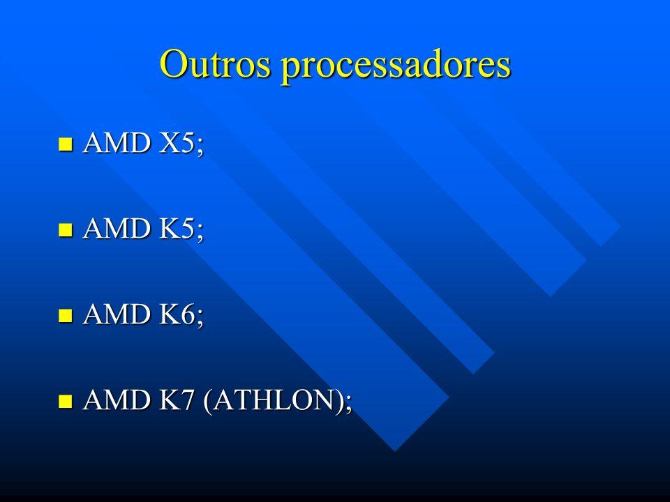 Outros processadores AMD X5; AMD K5; AMD K6; AMD K7 (ATHLON);