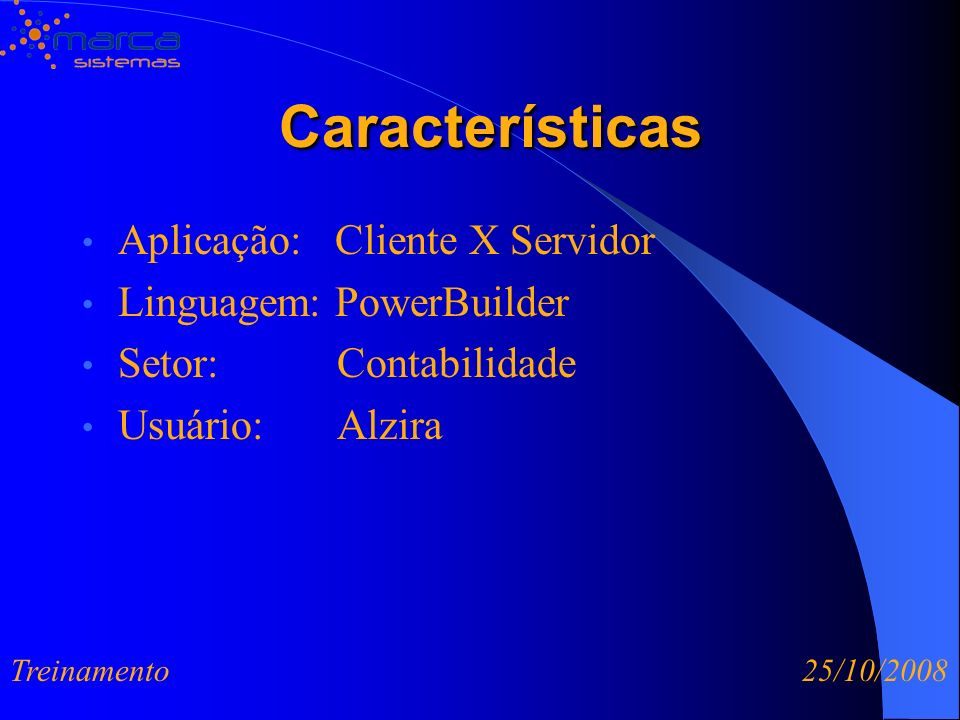 Características Aplicação: Cliente X Servidor Linguagem: PowerBuilder