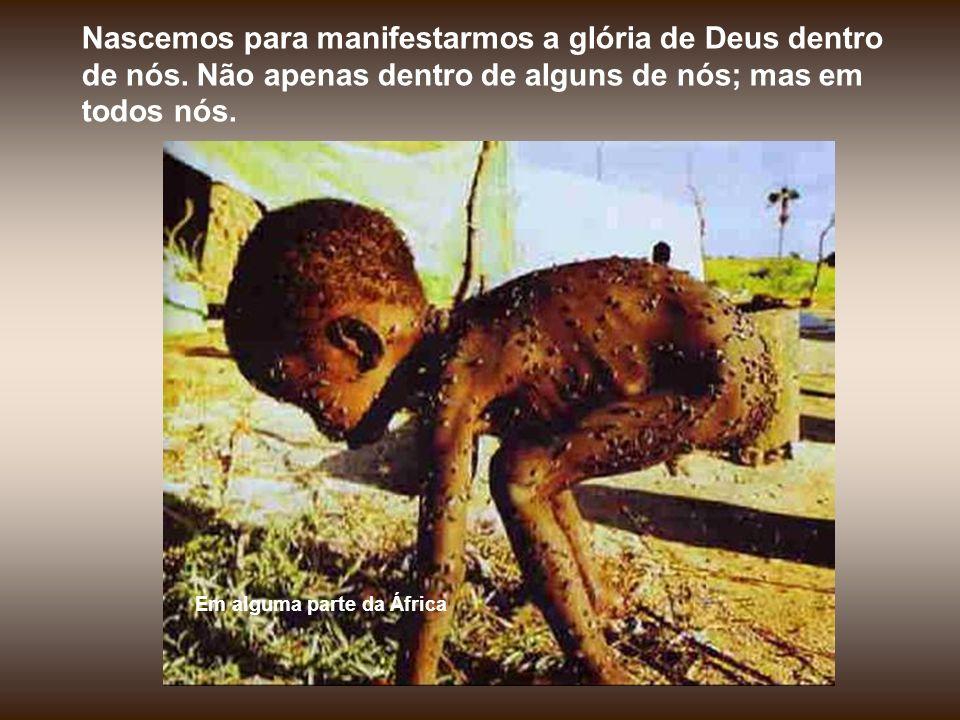 Nascemos para manifestarmos a glória de Deus dentro de nós