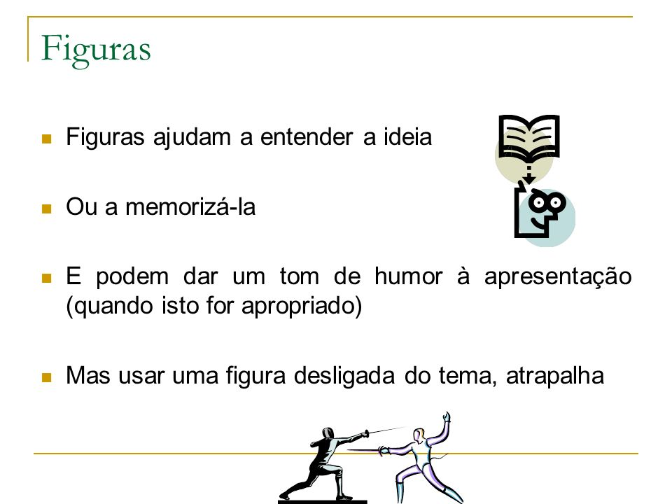 Figuras Figuras ajudam a entender a ideia Ou a memorizá-la