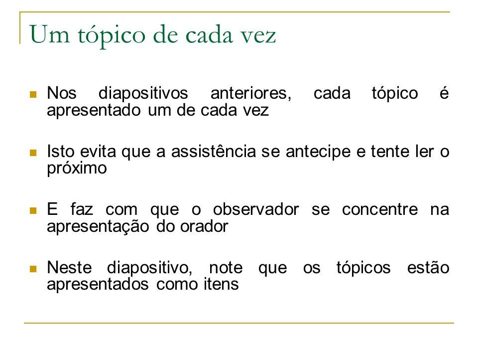Um tópico de cada vez Nos diapositivos anteriores, cada tópico é apresentado um de cada vez.