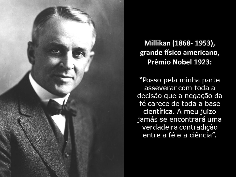Millikan (1868- 1953), grande físico americano, Prêmio Nobel 1923: