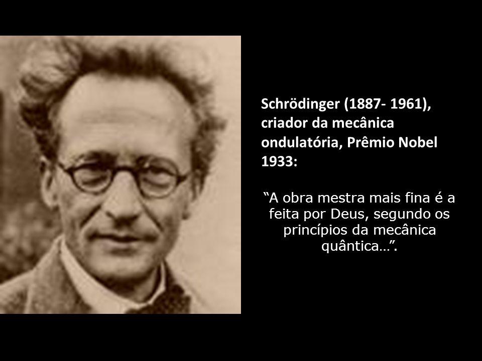 Schrödinger (1887- 1961), criador da mecânica ondulatória, Prêmio Nobel 1933: