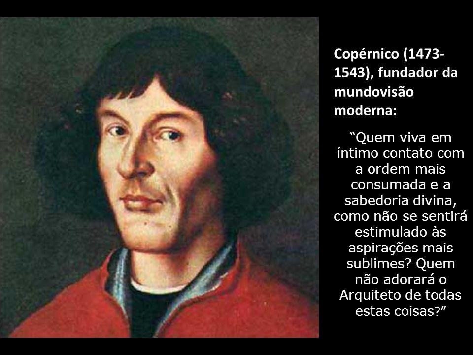 Copérnico (1473- 1543), fundador da mundovisão moderna: