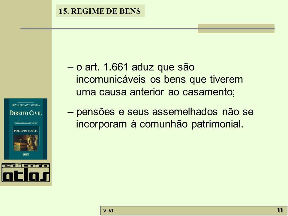 – o art. 1.661 aduz que são incomunicáveis os bens que tiverem uma causa anterior ao casamento;