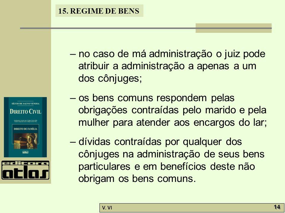– no caso de má administração o juiz pode atribuir a administração a apenas a um dos cônjuges;