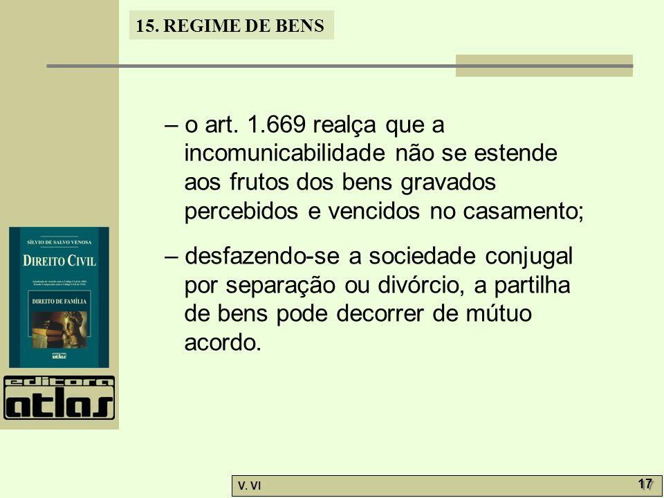 – o art. 1.669 realça que a incomunicabilidade não se estende aos frutos dos bens gravados percebidos e vencidos no casamento;