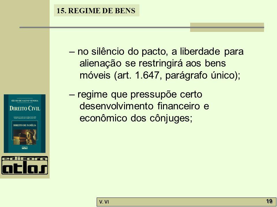 – no silêncio do pacto, a liberdade para alienação se restringirá aos bens móveis (art. 1.647, parágrafo único);