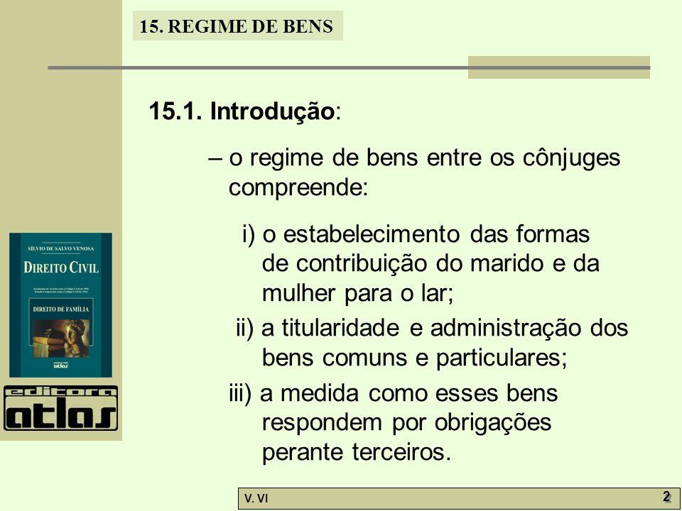15.1. Introdução: – o regime de bens entre os cônjuges compreende: