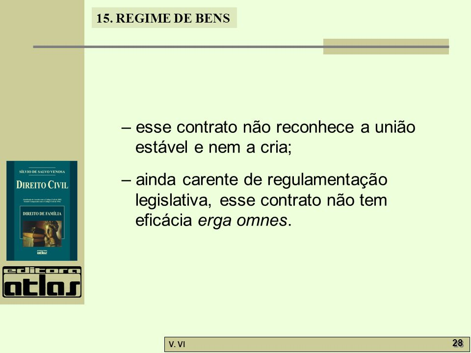 – esse contrato não reconhece a união estável e nem a cria;