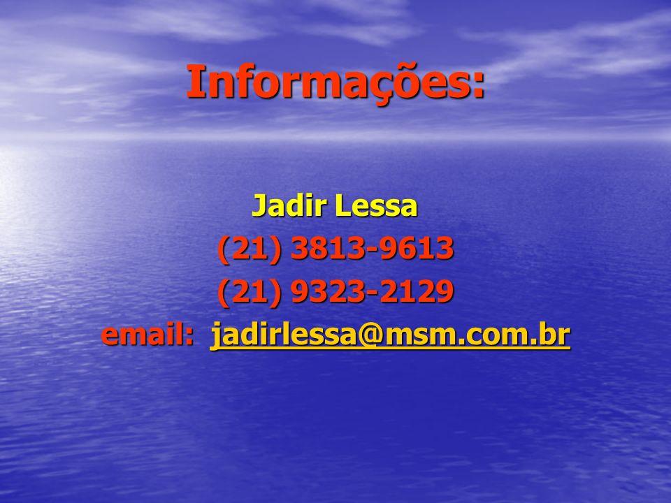 Informações: Jadir Lessa (21) 3813-9613 (21) 9323-2129