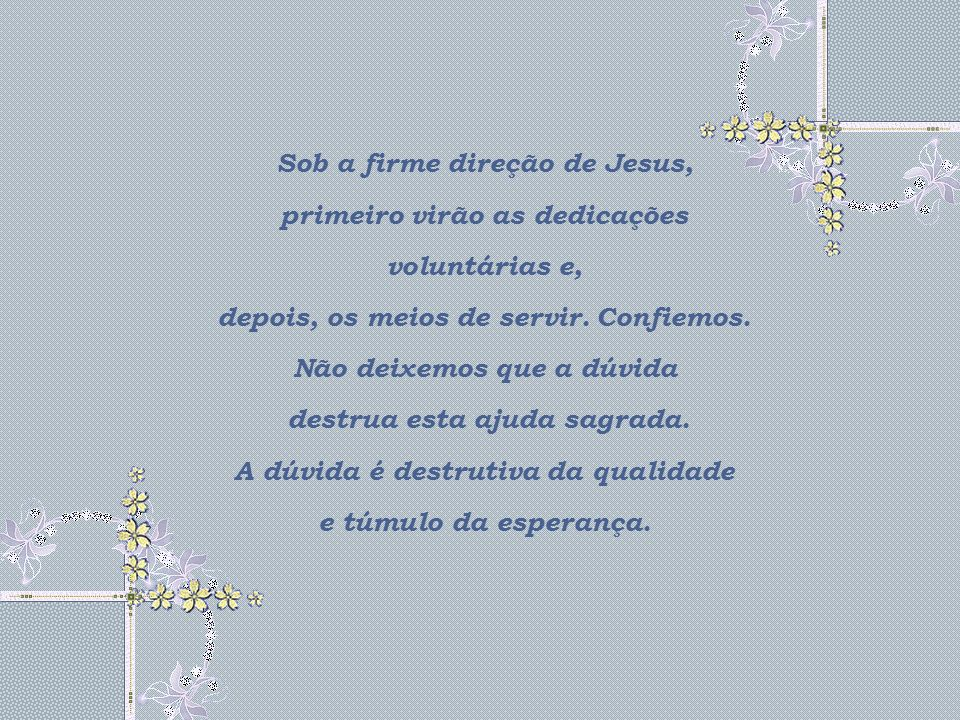 Sob a firme direção de Jesus, primeiro virão as dedicações