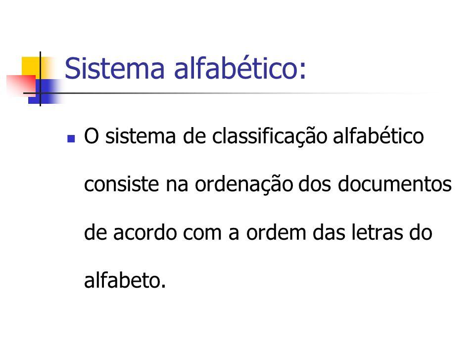 Sistema alfabético: O sistema de classificação alfabético consiste na ordenação dos documentos de acordo com a ordem das letras do alfabeto.