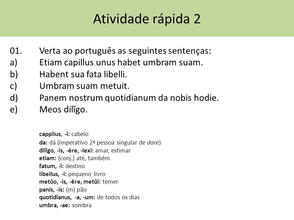 Atividade rápida 2 01. Verta ao português as seguintes sentenças: