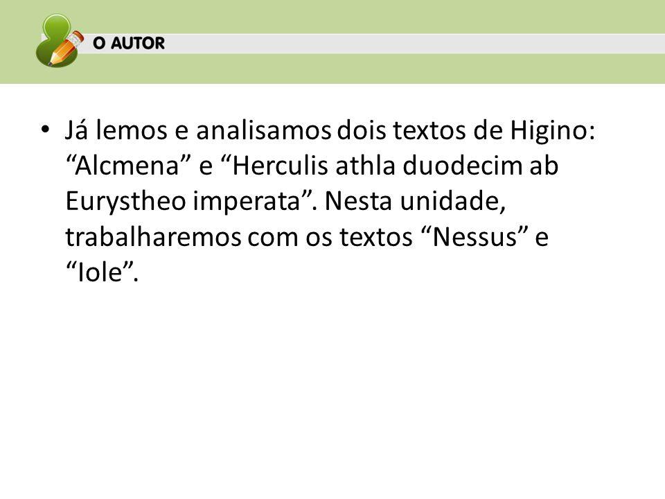 Já lemos e analisamos dois textos de Higino: Alcmena e Herculis athla duodecim ab Eurystheo imperata .