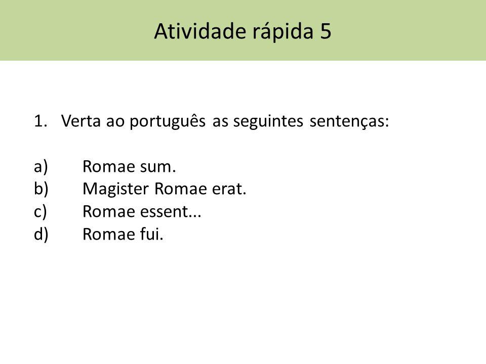 Atividade rápida 5 Verta ao português as seguintes sentenças: