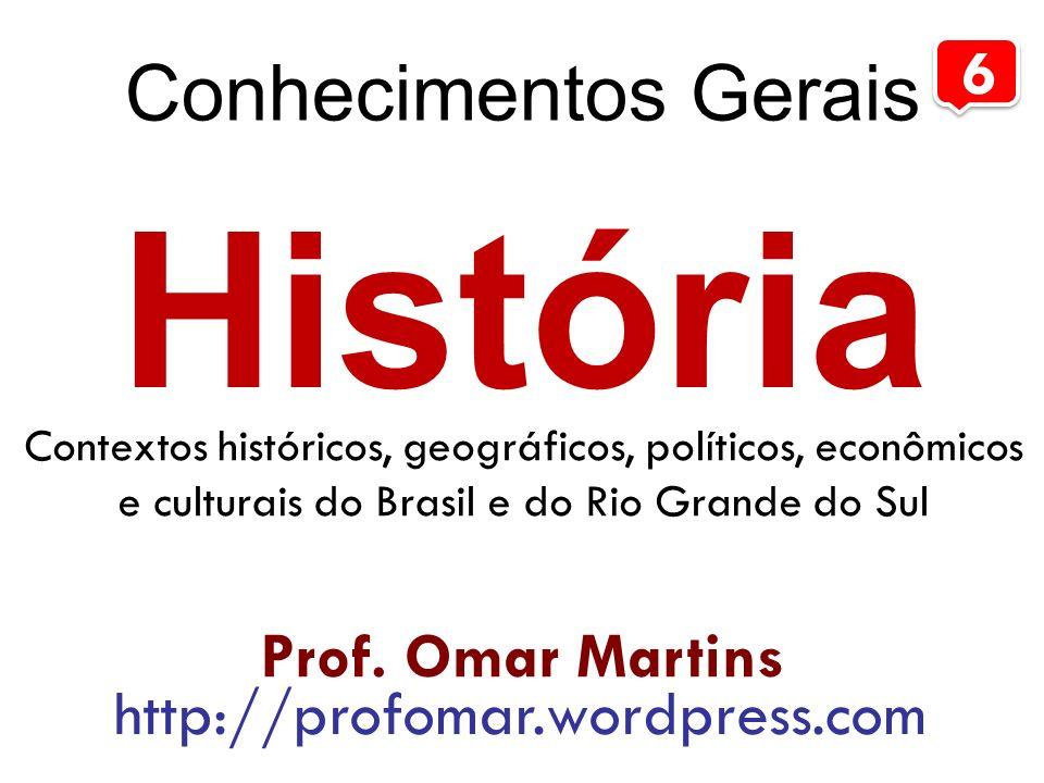 História Conhecimentos Gerais 6 Prof. Omar Martins