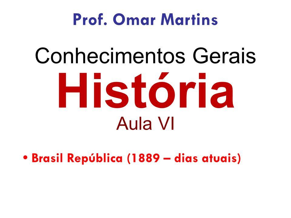 História Conhecimentos Gerais Prof. Omar Martins Aula VI