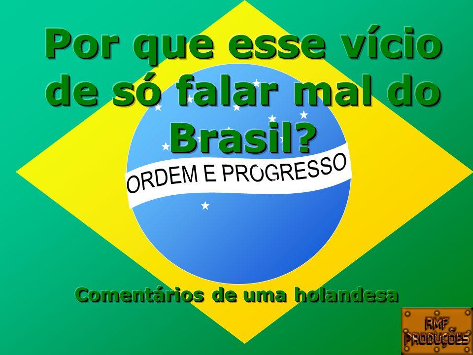 Por que esse vício de só falar mal do Brasil