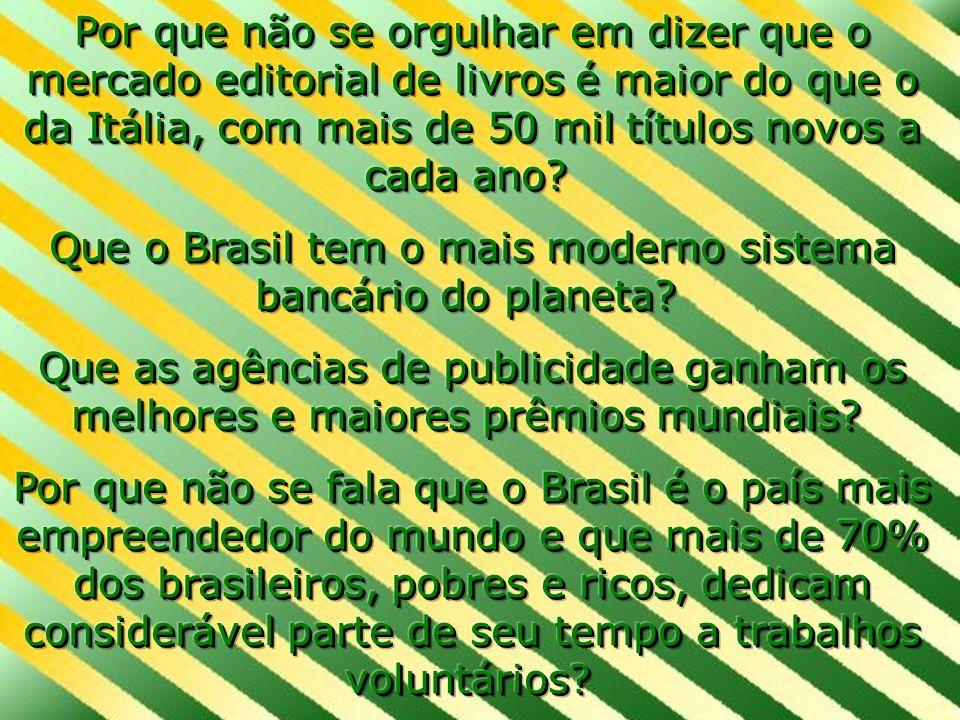 Que o Brasil tem o mais moderno sistema bancário do planeta