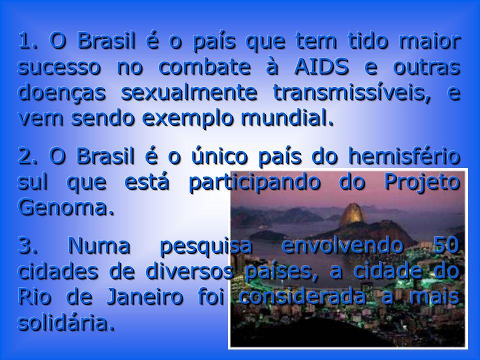 1. O Brasil é o país que tem tido maior sucesso no combate à AIDS e outras doenças sexualmente transmissíveis, e vem sendo exemplo mundial.