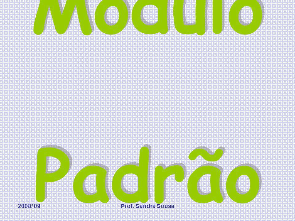 Módulo Padrão 2008/ 09 Prof. Sandra Sousa