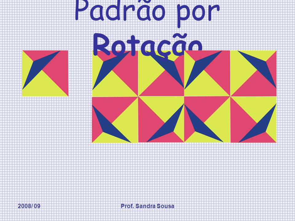 Padrão por Rotação 2008/ 09 Prof. Sandra Sousa