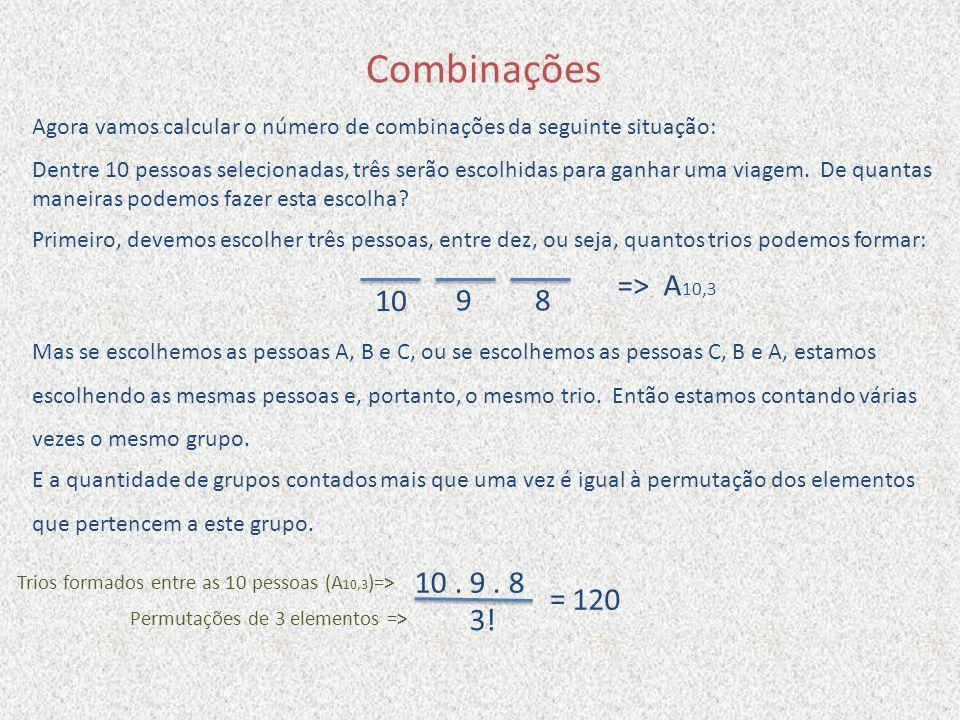 Combinações Agora vamos calcular o número de combinações da seguinte situação:
