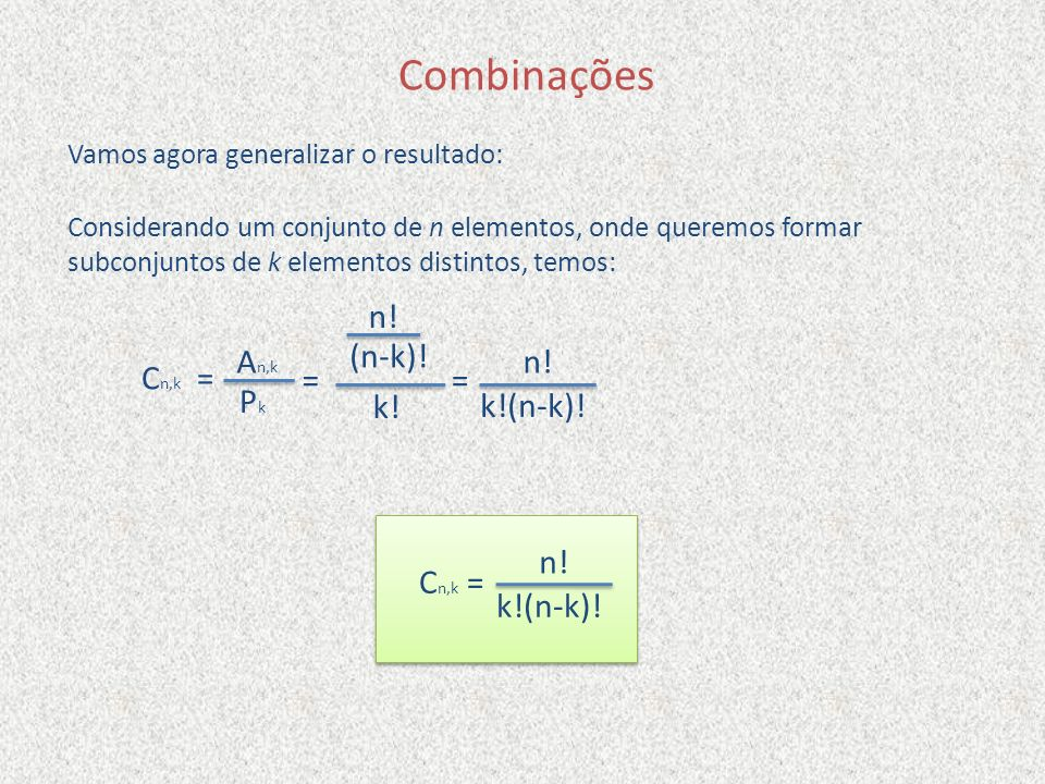 Combinações (n-k)! Pk k!(n-k)! Cn,k = = = k!(n-k)! Cn,k =