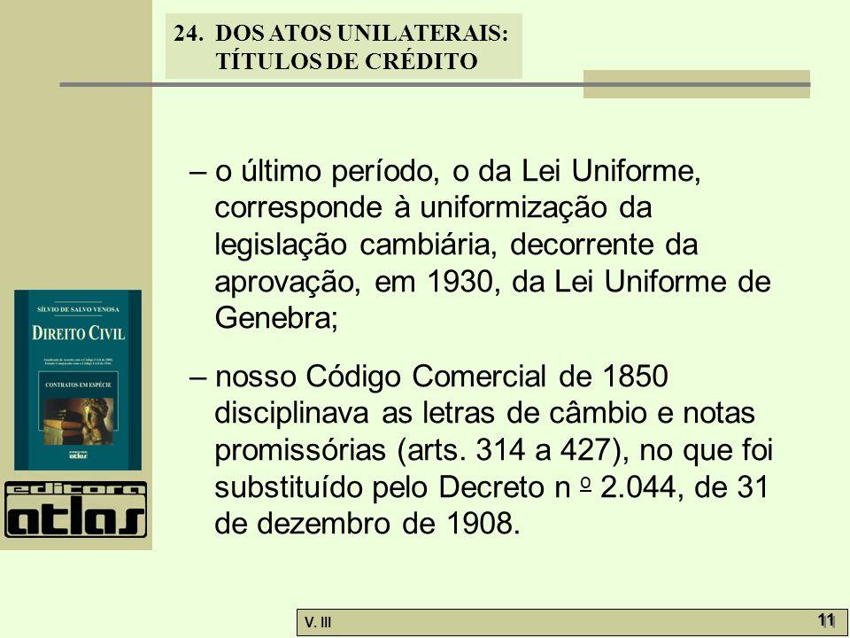– o último período, o da Lei Uniforme, corresponde à uniformização da legislação cambiária, decorrente da aprovação, em 1930, da Lei Uniforme de Genebra;