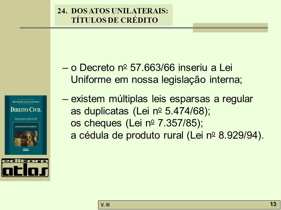 – o Decreto no 57.663/66 inseriu a Lei Uniforme em nossa legislação interna;