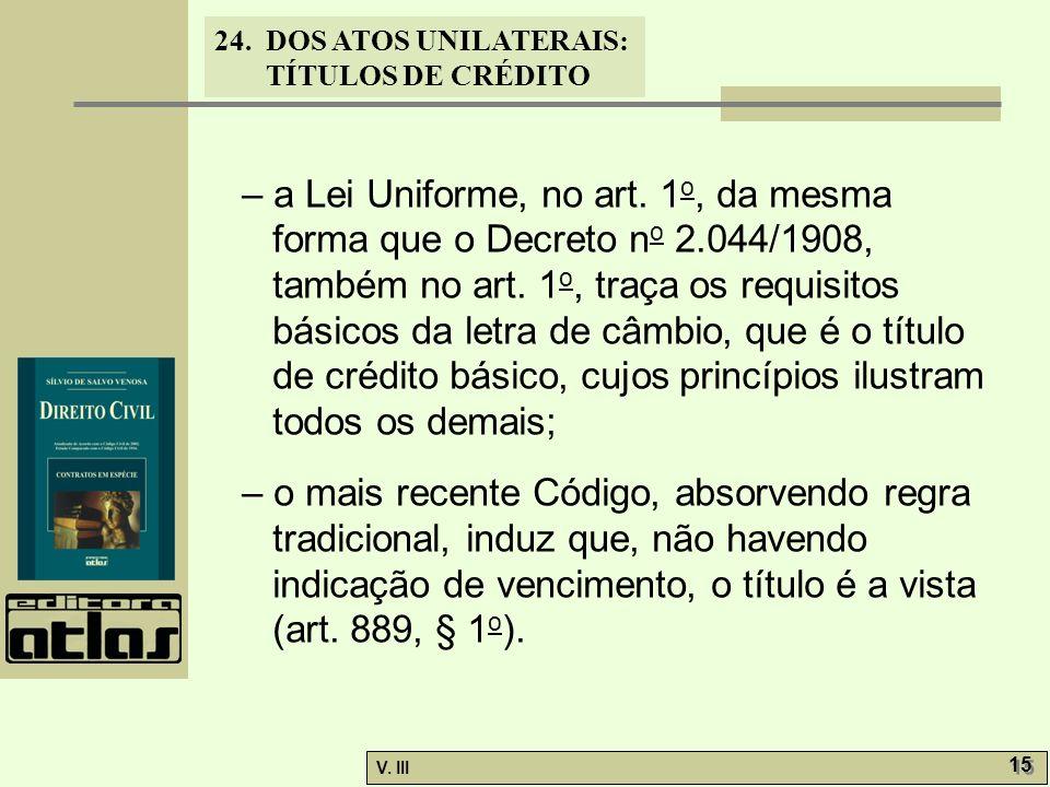 – a Lei Uniforme, no art. 1o, da mesma forma que o Decreto no 2