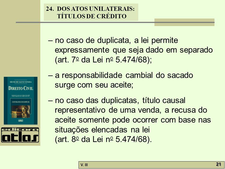– no caso de duplicata, a lei permite expressamente que seja dado em separado (art. 7o da Lei no 5.474/68);