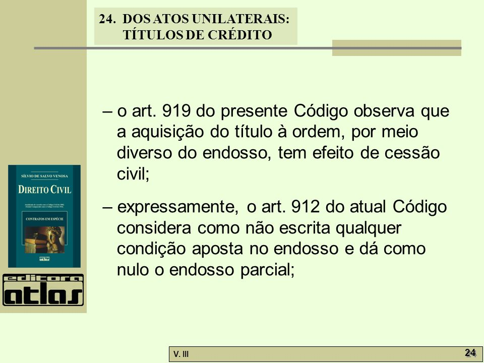 – o art. 919 do presente Código observa que a aquisição do título à ordem, por meio diverso do endosso, tem efeito de cessão civil;