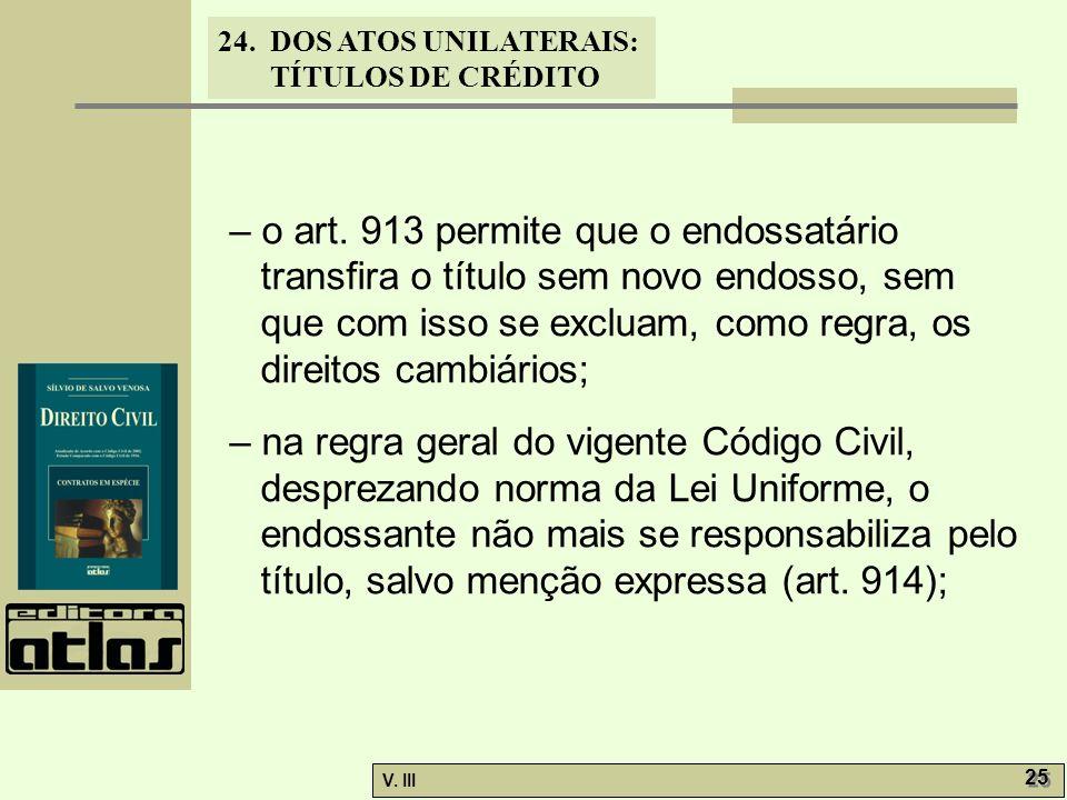 – o art. 913 permite que o endossatário transfira o título sem novo endosso, sem que com isso se excluam, como regra, os direitos cambiários;