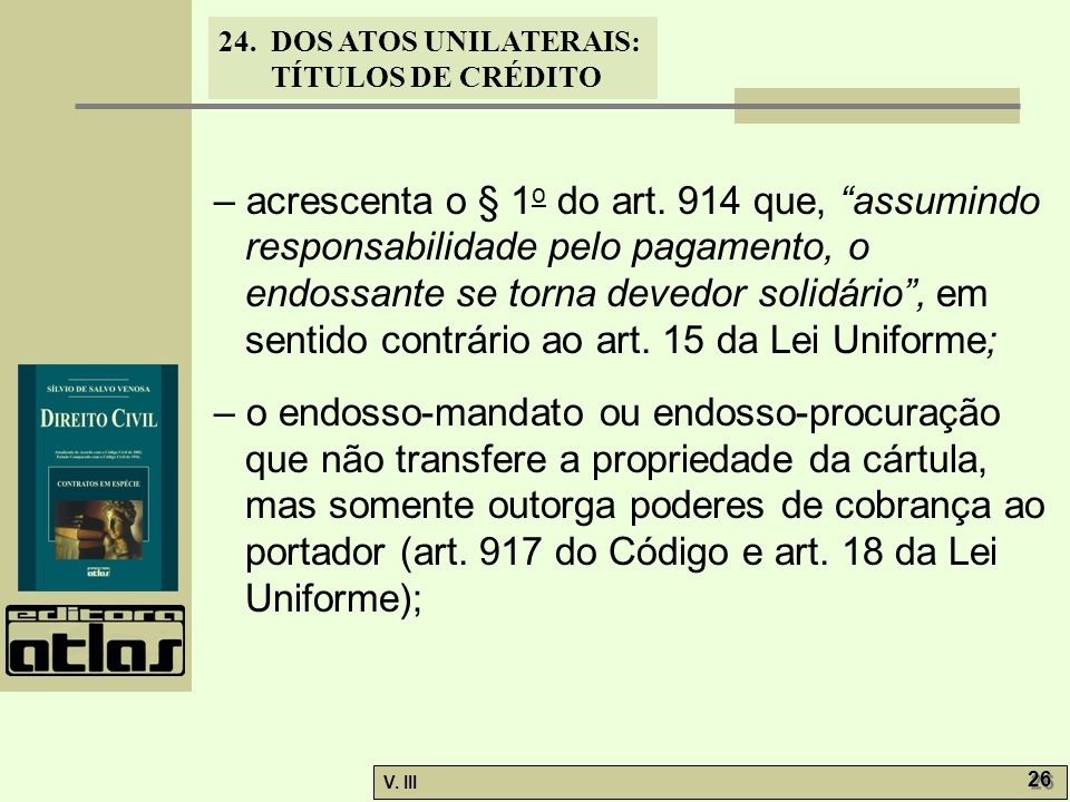 – acrescenta o § 1o do art. 914 que, assumindo responsabilidade pelo pagamento, o endossante se torna devedor solidário , em sentido contrário ao art. 15 da Lei Uniforme;