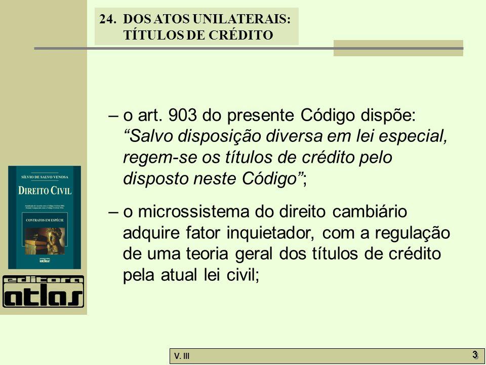 – o art. 903 do presente Código dispõe: Salvo disposição diversa em lei especial, regem-se os títulos de crédito pelo disposto neste Código ;