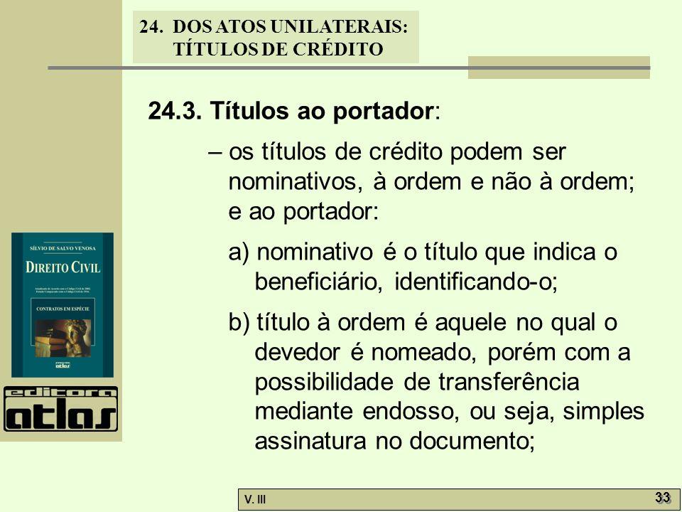 24.3. Títulos ao portador: – os títulos de crédito podem ser nominativos, à ordem e não à ordem; e ao portador: