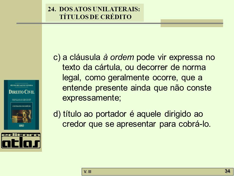 c) a cláusula à ordem pode vir expressa no texto da cártula, ou decorrer de norma legal, como geralmente ocorre, que a entende presente ainda que não conste expressamente;