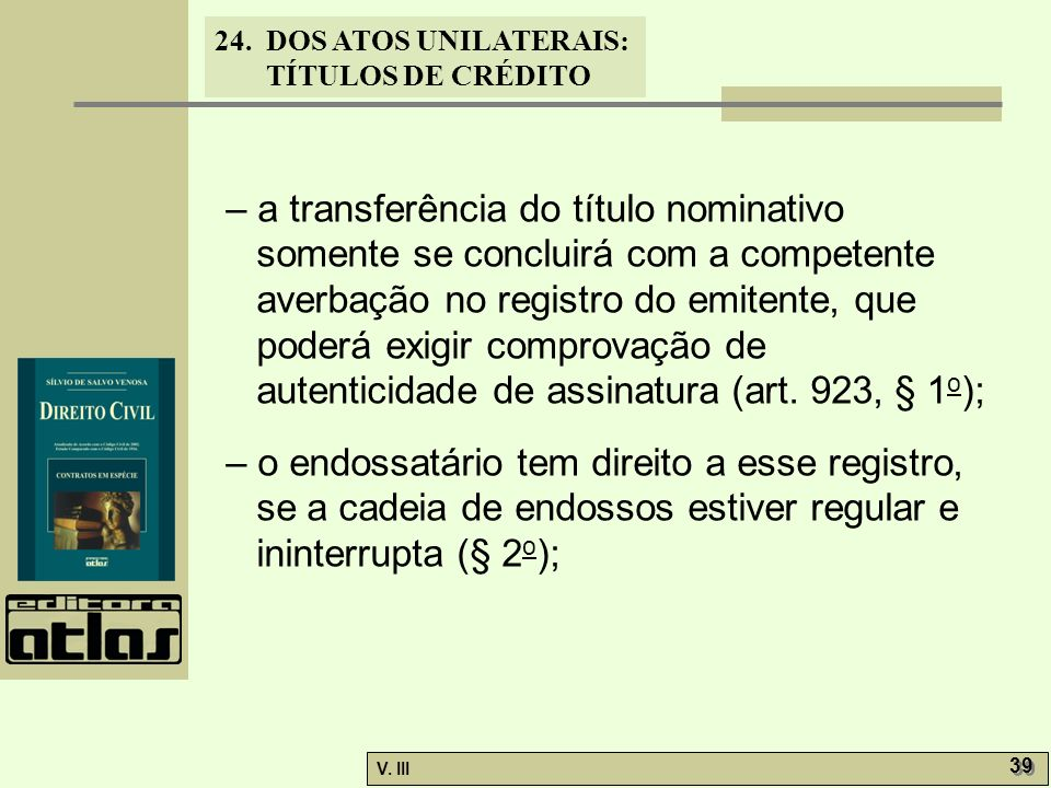 – a transferência do título nominativo somente se concluirá com a competente averbação no registro do emitente, que poderá exigir comprovação de autenticidade de assinatura (art. 923, § 1o);
