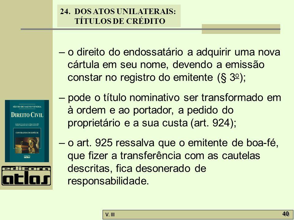 – o direito do endossatário a adquirir uma nova cártula em seu nome, devendo a emissão constar no registro do emitente (§ 3o);