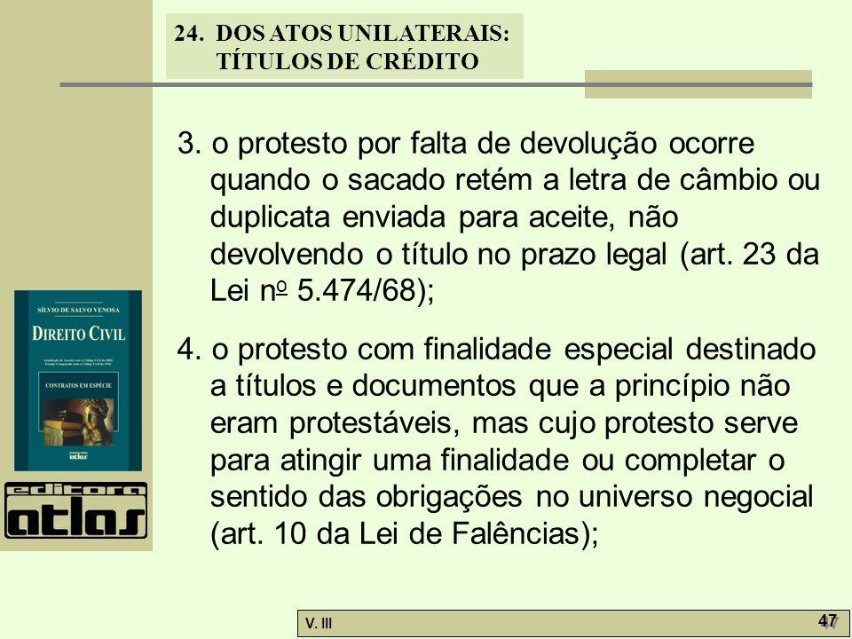 3. o protesto por falta de devolução ocorre quando o sacado retém a letra de câmbio ou duplicata enviada para aceite, não devolvendo o título no prazo legal (art. 23 da Lei no 5.474/68);