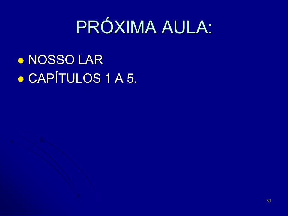 PRÓXIMA AULA: NOSSO LAR CAPÍTULOS 1 A 5.