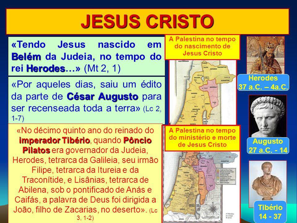 JESUS CRISTO A Palestina no tempo do nascimento de Jesus Cristo. «Tendo Jesus nascido em Belém da Judeia, no tempo do rei Herodes…» (Mt 2, 1)