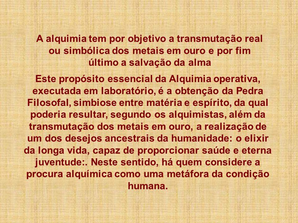 A alquimia tem por objetivo a transmutação real ou simbólica dos metais em ouro e por fim último a salvação da alma